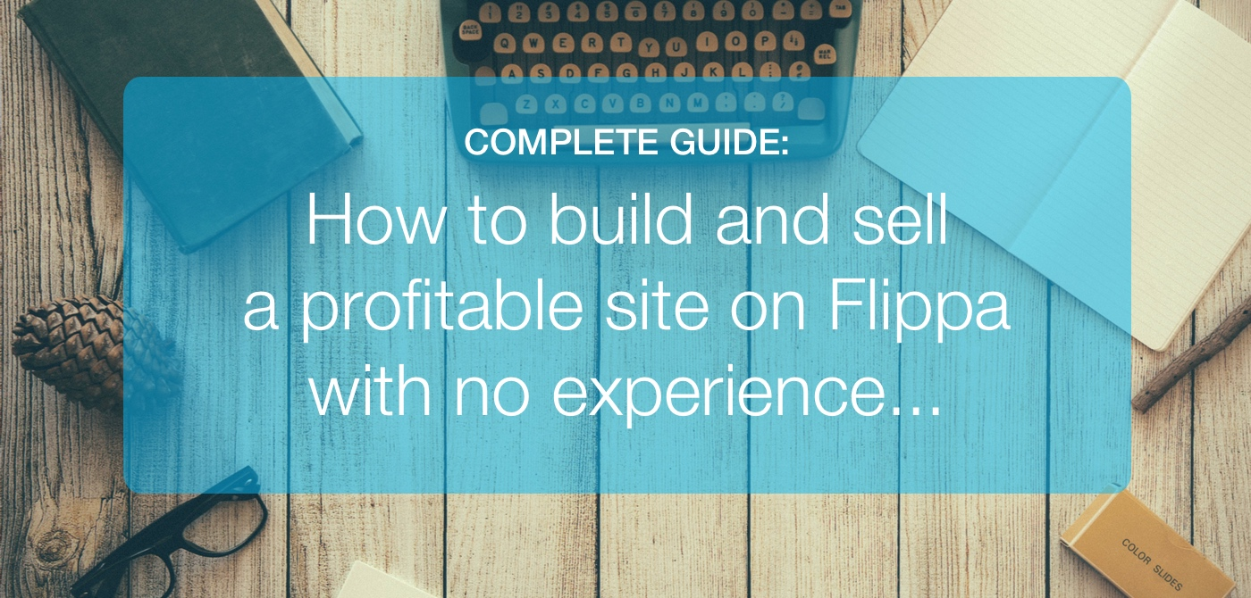 How To Build & Sell A Profitable Website On Flippa With No Experience…
