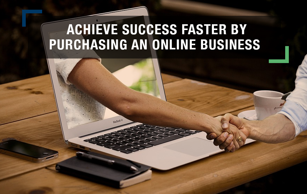 Achieve Success Faster By Purchasing an Online Business